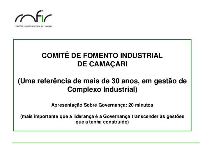 COMITÊ DE FOMENTO INDUSTRIAL                 DE CAMAÇARI(Uma referência de mais de 30 anos, em gestão de              Comp...