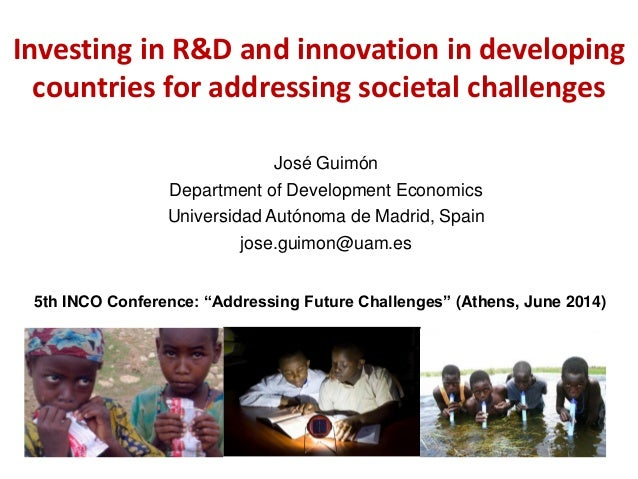 Investing in R&D and innovation in developing countries for addressing societal challenges José Guimón Department of Devel...