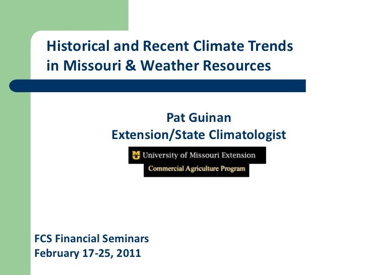 Historical and Recent Climate Trends  in Missouri & Weather Resources                       Pat Guinan              Extens...