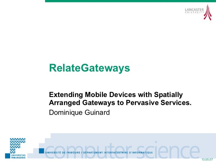 RelateGateways Extending Mobile Devices with Spatially Arranged Gateways to Pervasive Services. Dominique Guinard