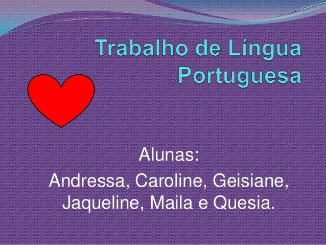Alunas: Andressa, Caroline, Geisiane, Jaqueline, Maila e Quesia.