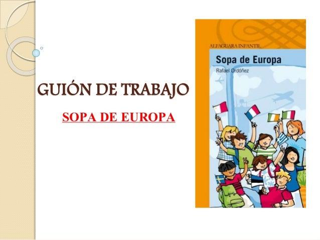 GUIÓN DE TRABAJO SOPA DE EUROPA