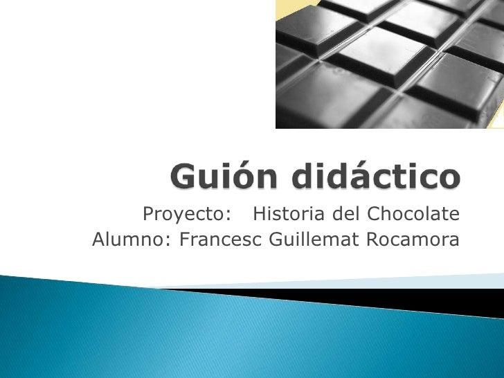 Proyecto:  Historia del Chocolate  Alumno: Francesc Guillemat Rocamora