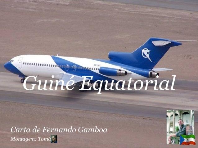 Guiné Equatorial Carta de Fernando Gamboa Montagem: Tomás