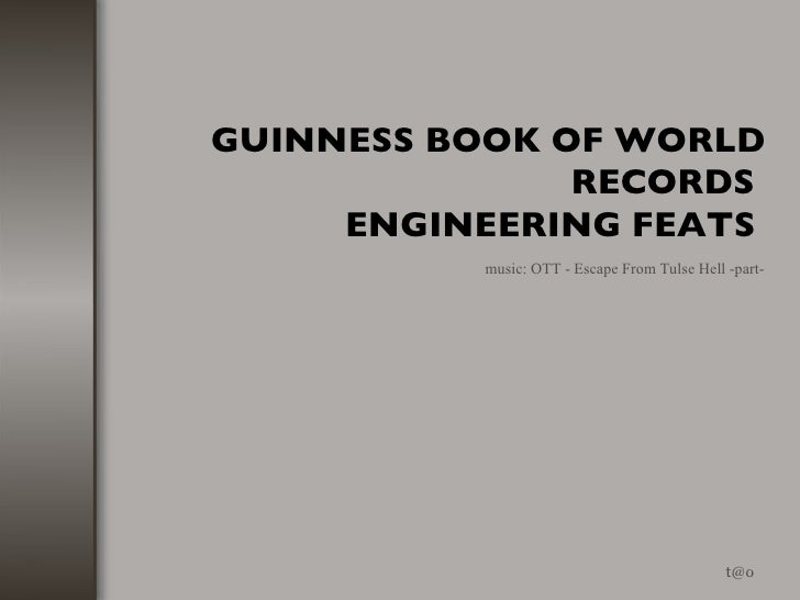 GUINNESS BOOK OF WORLD RECORDS  ENGINEERING FEATS   [email_address] music: OTT - Escape From Tulse Hell -part-