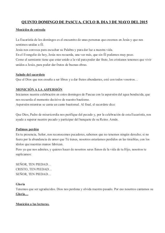 QUINTO DOMINGO DE PASCUA. CICLO B. DIA 3 DE MAYO DEL 2015 Monición de entrada La Eucaristía de los domingos es el encuentr...