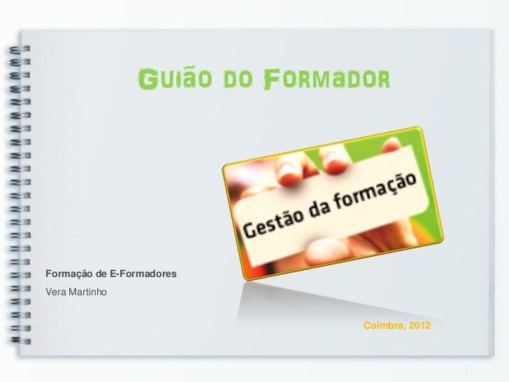 Guião do FormadorFormação de E-FormadoresVera Martinho                               Coimbra, 2012
