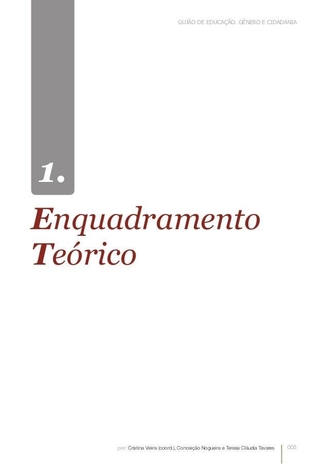 005 Guião de educação. Género e cidadania por: Cristina Vieira (coord.), Conceição Nogueira e Teresa Cláudia Tavares 1. En...