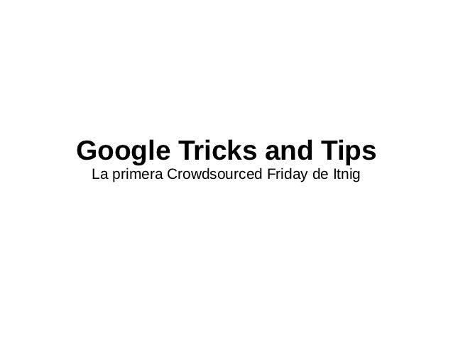 Google Tricks and Tips La primera Crowdsourced Friday de Itnig