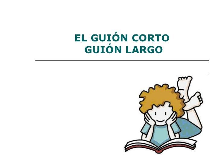 EL GUIÓN CORTO  GUIÓN LARGO