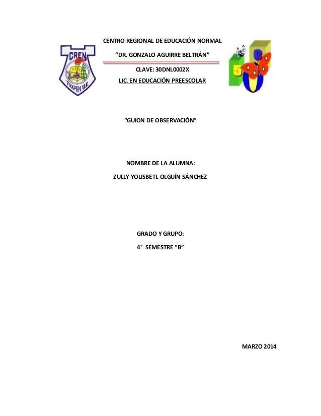 """CENTRO REGIONAL DE EDUCACIÓN NORMAL """"DR. GONZALO AGUIRRE BELTRÁN"""" CLAVE: 30DNL0002X LIC. EN EDUCACIÓN PREESCOLAR """"GUION DE..."""