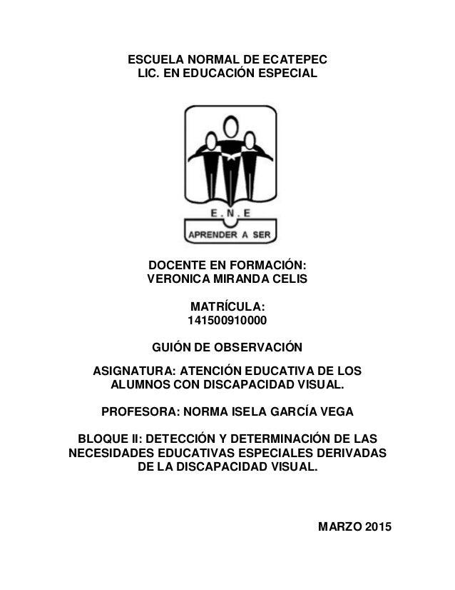 ESCUELA NORMAL DE ECATEPEC LIC. EN EDUCACIÓN ESPECIAL DOCENTE EN FORMACIÓN: VERONICA MIRANDA CELIS MATRÍCULA: 141500910000...