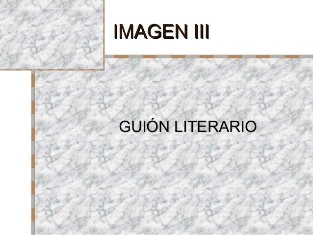 IMAGEN IIIIMAGEN III GUIÓN LITERARIOGUIÓN LITERARIO