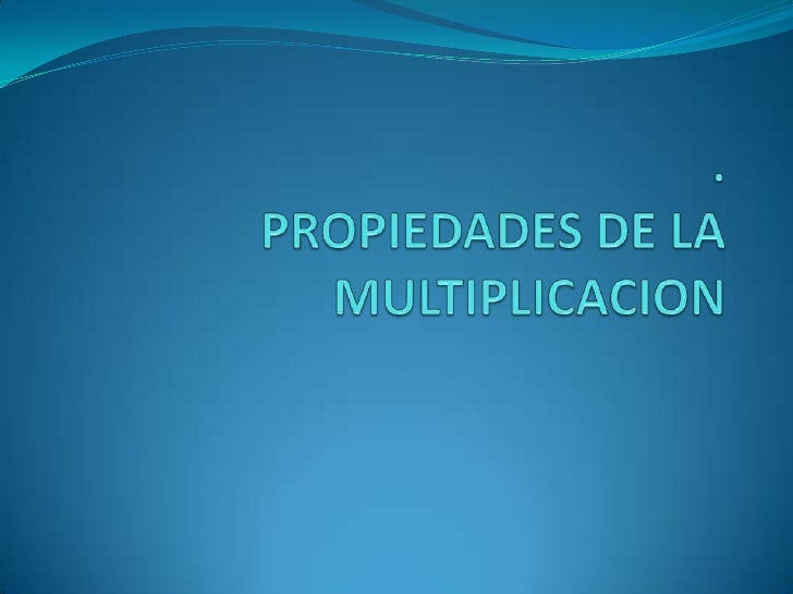 .PROPIEDADES DE LA MULTIPLICACION<br />