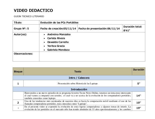 VIDEO DIDACTICO GUION TECNICO LITERARIO  Título:  Evolución de las PCs Portátiles  Grupo N°: 5  Fecha de creación:05/11/14...