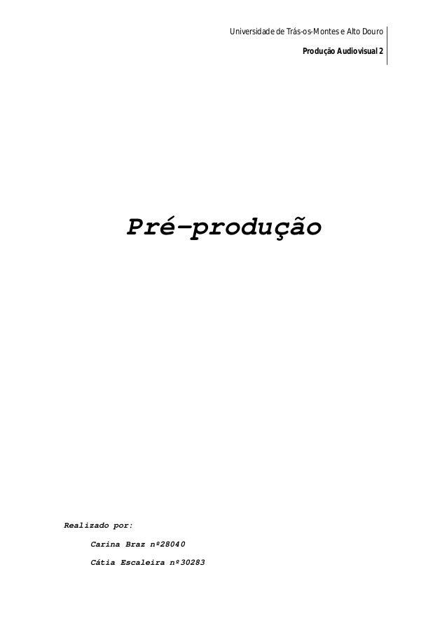 Universidade de Trás-os-Montes e Alto Douro Produção Audiovisual 2 Pré-produção Realizado por: Carina Braz nº28040 Cátia E...