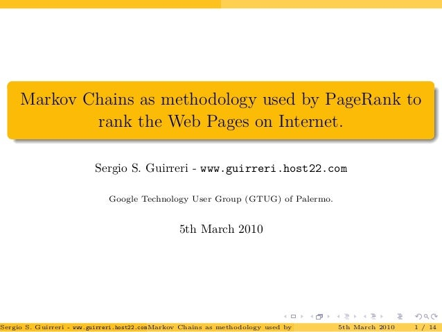 Markov Chains as methodology used by PageRank to rank the Web Pages on Internet. Sergio S. Guirreri - www.guirreri.host22....