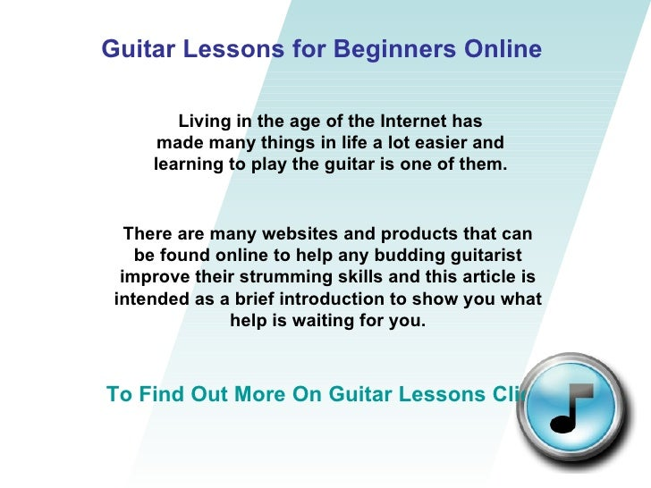 Guitar Lessons for Beginners Online Living in the age of the Internet has made many things in life a lot easier and learni...