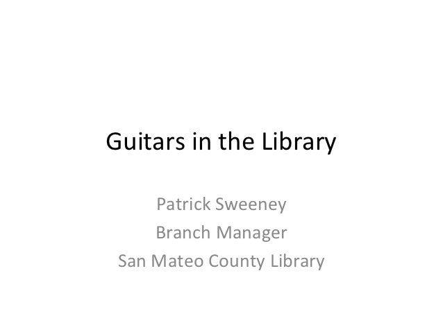 Guitars in the Library     Patrick Sweeney     Branch Manager San Mateo County Library
