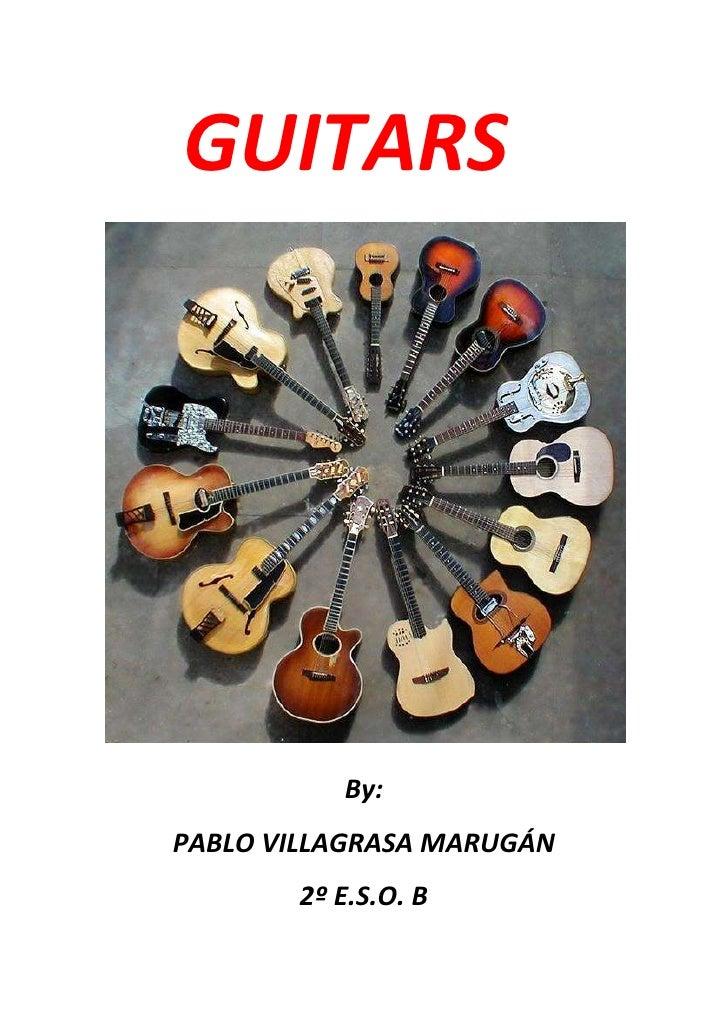 GUITARS          By:PABLO VILLAGRASA MARUGÁN       2º E.S.O. B