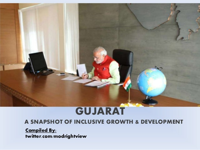 GUJARAT A SNAPSHOT OF INCLUSIVE GROWTH & DEVELOPMENT Compiled By: twitter.com/modrightview
