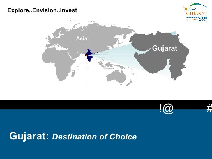Explore..Envision..Invest   Gujarat:  The Business State Of India   Gujarat:  Destination of Choice