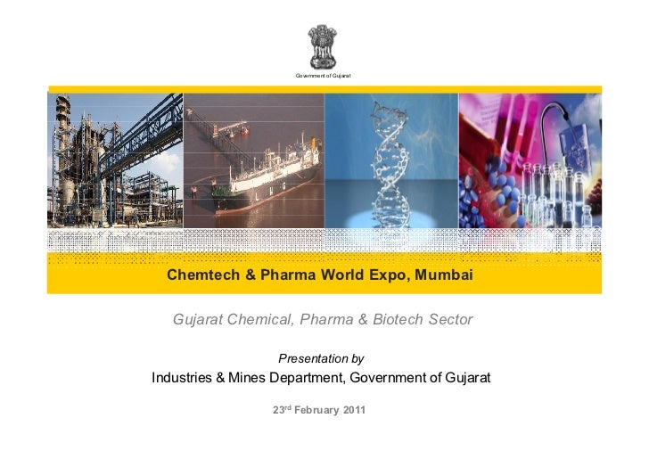 Government of Gujarat  Chemtech & Pharma World Expo, Mumbai   Gujarat Chemical, Pharma & Biotech Sector                   ...