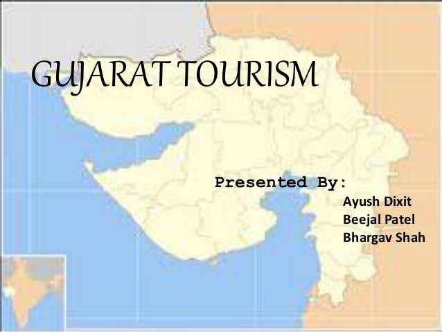  Submitted By : Ayush Dixit Beejal Patel Bhargav Shah GUJARAT TOURISM Presented By: Ayush Dixit Beejal Patel Bhargav Shah