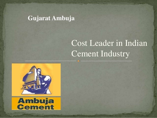 Gujrat ambuja cement cost leader in indian cement industry