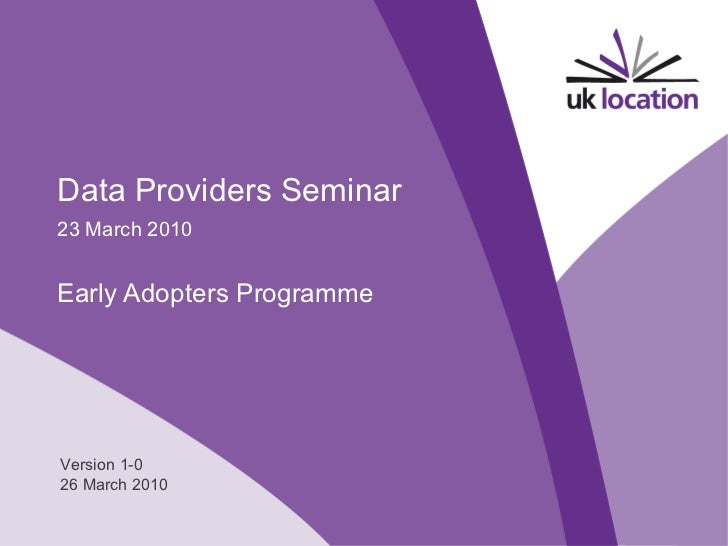 Data Providers Seminar 23 March 2010 Early Adopters Programme Version 1-0 26 March 2010