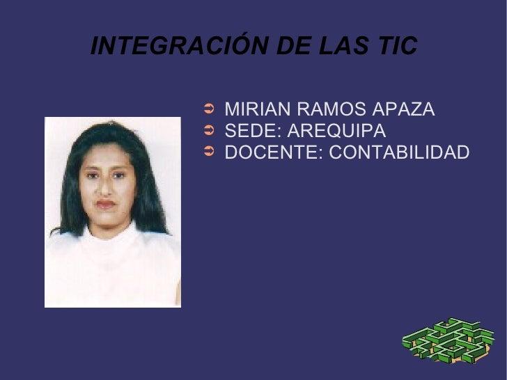 INTEGRACIÓN DE LAS TIC <ul><li>MIRIAN RAMOS APAZA </li></ul><ul><li>SEDE: AREQUIPA </li></ul><ul><li>DOCENTE: CONTABILIDAD...