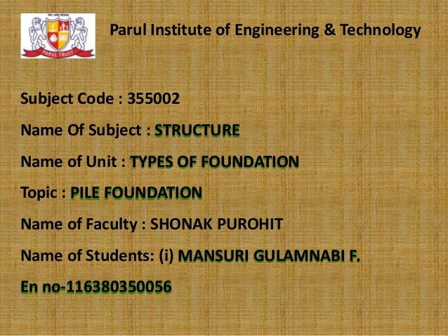 Parul Institute of Engineering & Technology  Subject Code : 355002 Name Of Subject : STRUCTURE Name of Unit : TYPES OF FOU...