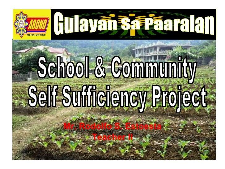 Mr. Rodolfo S. Estoesta Teacher II School & Community  Self Sufficiency Project