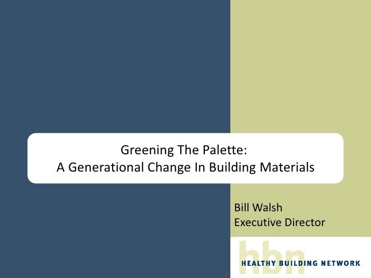 Greening The Palette:A Generational Change In Building Materials                             Bill Walsh                   ...