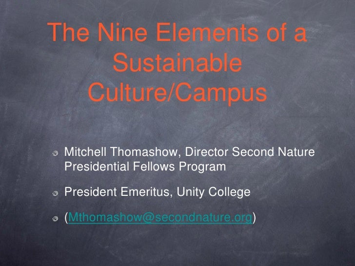 The Nine Elements of a     Sustainable   Culture/Campus Mitchell Thomashow, Director Second Nature Presidential Fellows Pr...