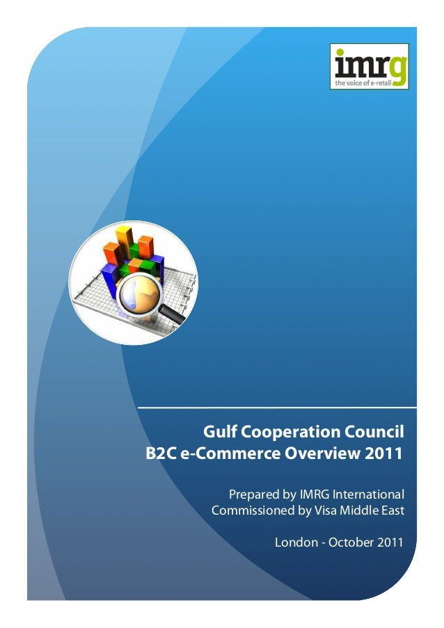 Gulf Cooperation Council B2C e-Commerce Overview 2011 Prepared by IMRG International Commissioned by Visa Middle East Lond...