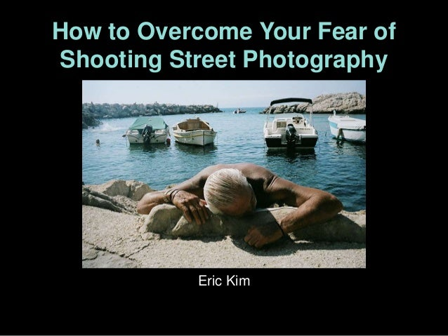 How to Overcome Your Fear of Shooting Street Photography  Eric Kim