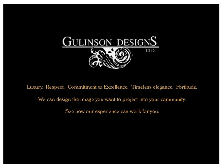 Luxury. Respect. Commitment to Excellence. Timeless elegance. Fortitude.    We can design the image you want to project in...