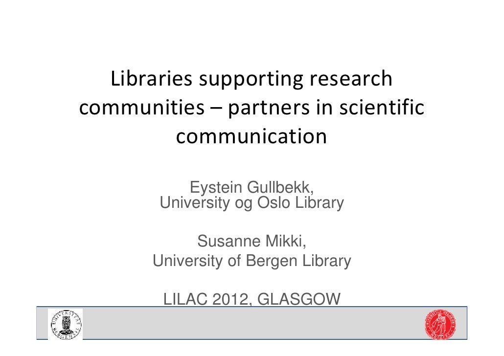 Libraries supporting research communities – partners in scientific          communication            Eystein Gullbekk,    ...