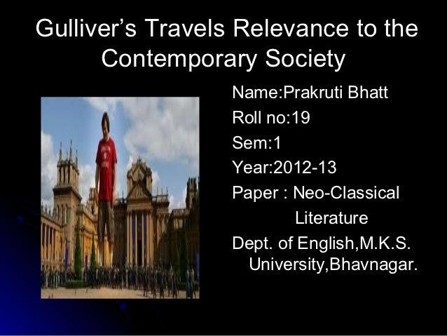 Gulliver's Travels Relevance to the      Contemporary Society                 Name:Prakruti Bhatt                 Roll no:...
