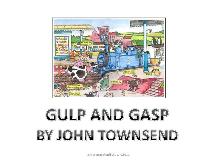 GULP AND GASP<br />BY JOHN TOWNSEND<br />zahurenabdkadir/saser/2011<br />