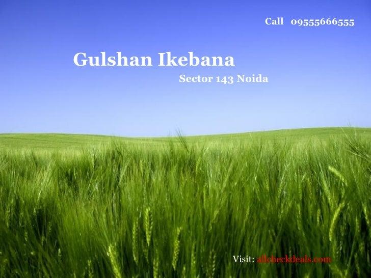 Call 09555666555Gulshan Ikebana         Sector 143 Noida                  Visit: allcheckdeals.com                        ...