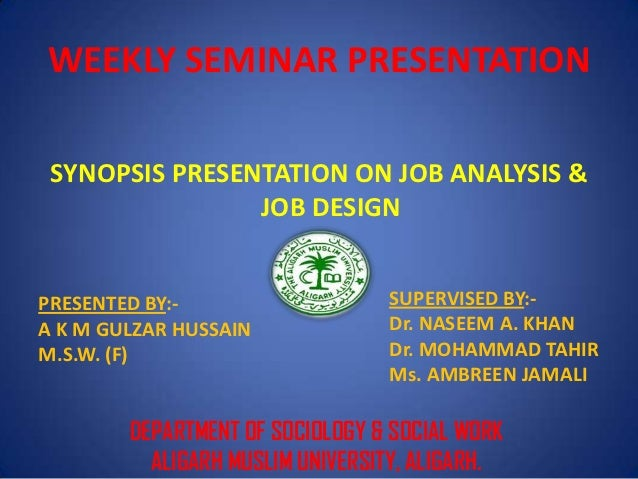 WEEKLY SEMINAR PRESENTATION SYNOPSIS PRESENTATION ON JOB ANALYSIS &                JOB DESIGNPRESENTED BY:-               ...
