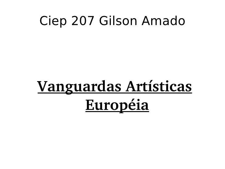 Ciep 207 Gilson Amado <ul><ul><li>Vanguardas Artísticas Européia </li></ul></ul>