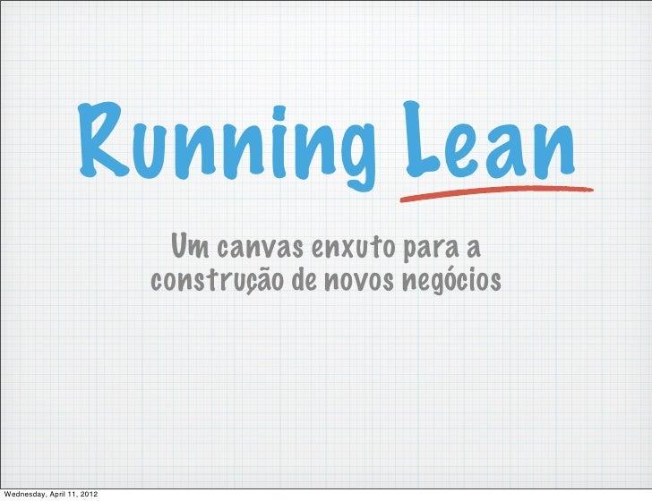 Running Lean                              Um canvas enxuto para a                            construção de novos negóciosW...