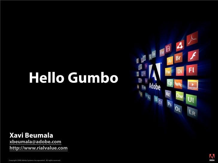 Hello Gumbo   Xavi Beumala xbeumala@adobe.com http://www.rialvalue.com                                                    ...