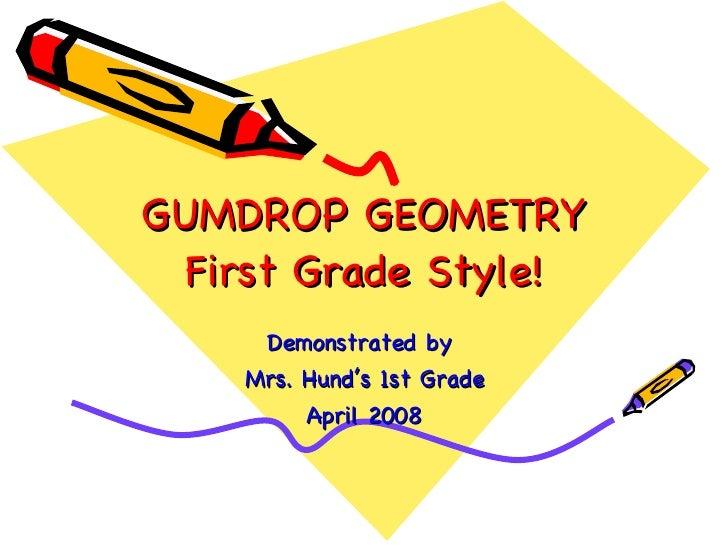 GUMDROP GEOMETRY First Grade Style! Demonstrated by  Mrs. Hund's 1st Grade April 2008