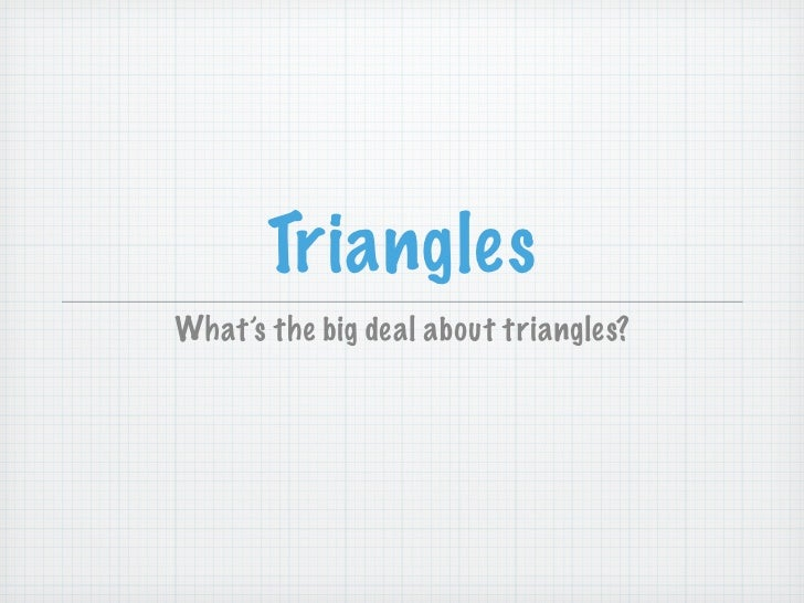 TrianglesWhat's the big deal about triangles?