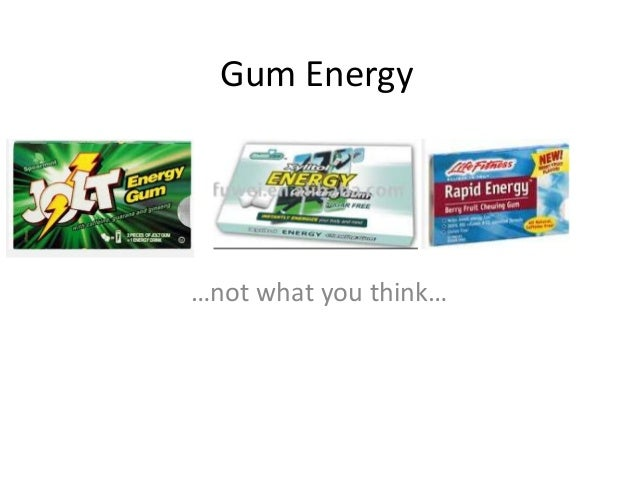 Gum Energy…not what you think…