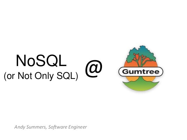 NoSQL  @ (or Not Only SQL) Andy Summers, Software Engineer